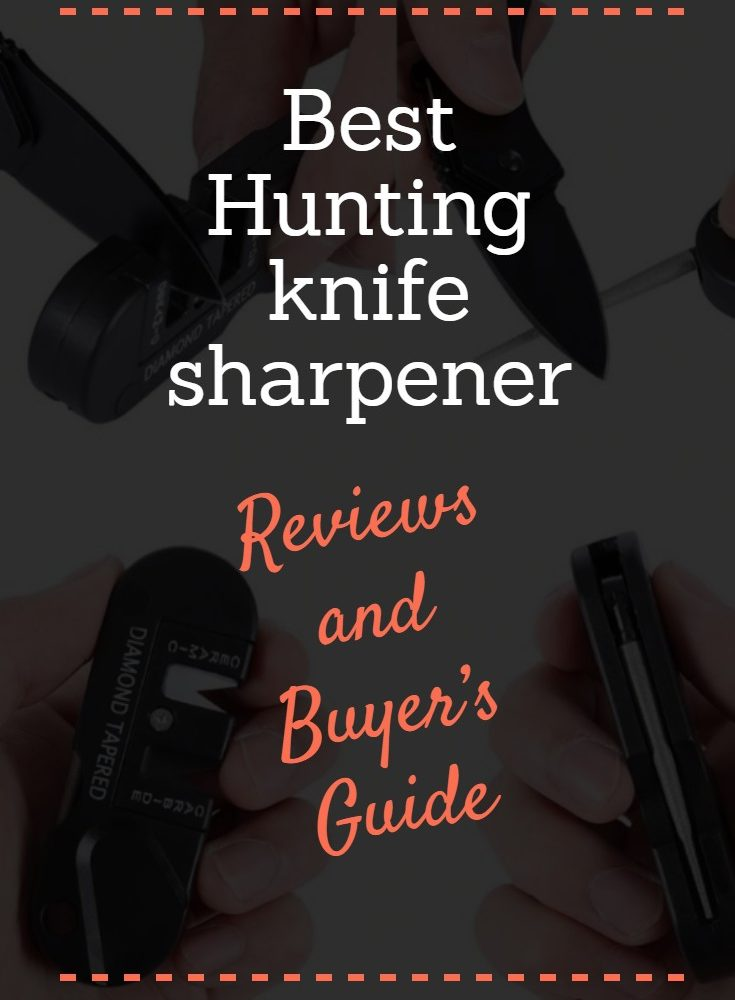 Best Hunting Knife Sharpener of 2019 – Reviews and ULTIMATE Buyer's Guide